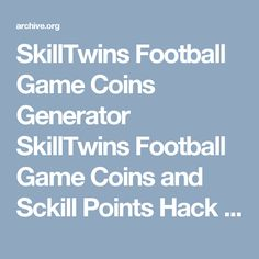 SkillTwins Football Game Coins Generator SkillTwins Football Game Coins and Sckill Points Hack : SkillTwins : Free Download & Streaming : Internet Archive