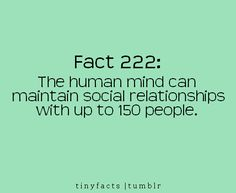 Even if you have 600 friends, you maybe be only friends of 150 friends.