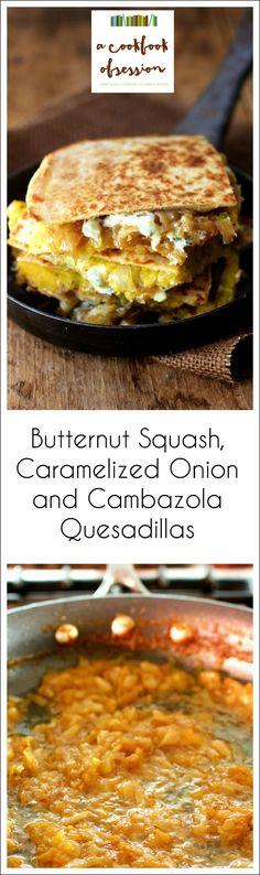 Butternut Squash, Caramelized Onion and Cambazola Quesadillas will rock your quesadilla world!