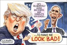 Trump about Obama: He deliberately using big words and complete sentences to make me look bad! Political Satire, Political Cartoons, Funny Politics, Anti Trump Cartoons, Real Politics, Political Quotes, Trump Karikatur, Donald Trump, Obama Speech