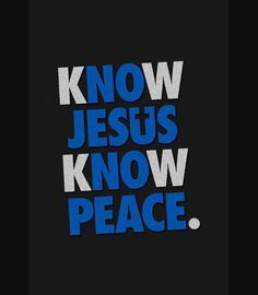 No Jesus = No Peace. Know Jesus = Know Peace!