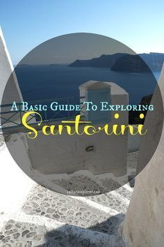A Basic Guide to Exploring the Island of Santorini, Greece