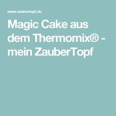 Magic Cake aus dem Thermomix® - mein ZauberTopf
