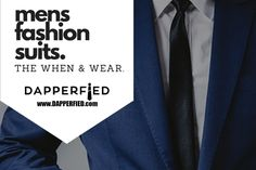 Men's Fashion Suits: The When and Wear. - http://www.dapperfied.com/mens-fashion-suits/