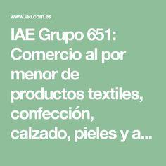IAE Grupo 651: Comercio al por menor de productos textiles, confección, calzado, pieles y artículos de cuero Textiles, Furs, Footwear, Group, Products, Leather, Cloths, Fabrics