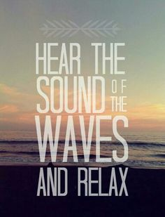 Hear the sound of the waves
