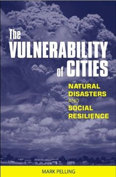 The Vulnerability of Cities: Natural Disasters and Social Resilience by Mark Pelling. https://emlibrary.spydus.com/cgi-bin/spydus.exe/MSGTRN/OPAC/BSEARCH