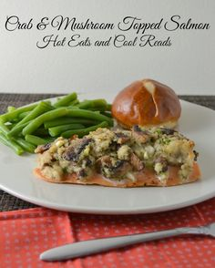 One of the best salmon recipes! Crab and Mushroom Topped Baked Salmon from Hot Eats and Cool Reads!