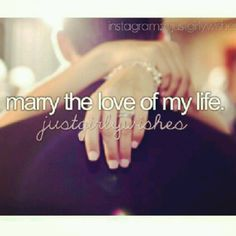 Marry the love of My life...