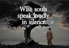 Wise souls speak loudly in silence www.FitWorkshop.com