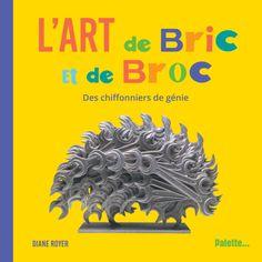 L'Art de bric et de broc - Éditions Palette Alexander Calder, Art Plastique, Palette, Diane, Types Of Bookbinding, Contemporary Art, Livres, Objects, Pallets