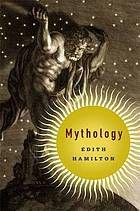 Mythology by Edith Hamilton @ 201.3 H18 2013