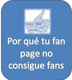 Por qué tu fan page no consigue fans