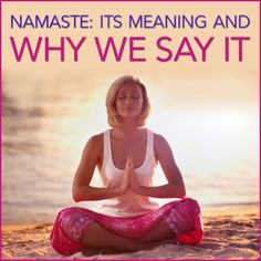 Do you Namaste? And do you even know what Namaste means? Has your yoga teacher said it at the end of class? Here is what it means to you