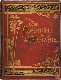 The Adventures of a Brownie, 1872 ~Repinned Via marlene dickerson http://www.liveauctioneers.com/item/10770210_dinah-maria-craik-the-adventures-of-a-brownie