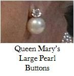 Queen Mary's Large Pearl Button Earrings. However, the Royal Collection's site includes the Ladies of Devonshire earrings; click here to see them. These seem to be the larger pearl and diamond pair of earrings, having a larger diamond in a different setting than the earrings worn nearly every day, so past identifications could be an error.