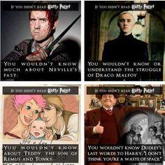 """Nếu bạn không đọc Harry Potter - Bạn sẽ không biết về quá khứ của Neville - Bạn sẽ không biết hoặc không hiểu cuộc đấu tranh của Draco - Bạn sẽ không biết về Teddy , con trai của thầy Lupin và cô Tonks - Bạn sẽ không biết câu cuối cùng Dudley nói với Harry : """" Tao không coi mày là đồ hao cơm tốn chỗ."""""""