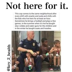 Honestly filling kids up with snacks and soda and giving them guns to play with isn't the first thing that comes to mind when I think about making a positive impact on inner city kids. As a cop he knows that these water guns he gives them now can turn into the same guns used by the criminals he deals with on a day to day basis. Not to say that this isn't a heart felt gesture but I just feel like there's just better things to be done and he knows better. Education goes a long way and as soon…