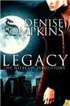 Legacy  The Niteclif Evolutions, Book 1    By Author: DeniseTompkins     Publisher: Samhain Publishing, Ltd.     Tags: Paranormal Romance, Urban Fantasy, Vampires, Shapeshifters    A NIGHT OWL REVIEWS BOOK REVIEW * Reviewed by: Rockchick    Legacy by Denise Tompkins was an enjoyable book that didn't lack in conflict or vividness. The description