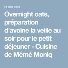 Overnight oats, préparation d'avoine la veille au soir pour le petit déjeuner - Cuisine de Mémé Moniq