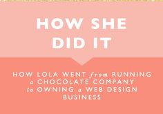 HOW SHE DID IT // HOW LOLA WENT FROM RUNNING A CHOCOLATE COMPANY TO OWNING A WEB DESIGN BUSINESS