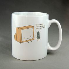 http://thepodomoro.com/collections/coffee-mugs-and-tea-cups/products/dont-worry-everything-is-under-control-mug-tea-mug-coffee-mug