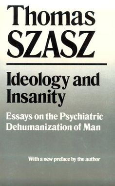 Ideology and Insanity: Essays on the Psychiatric Dehumani... https://www.amazon.com/dp/0815602561/ref=cm_sw_r_pi_dp_x_t.lRybGYF4NY4