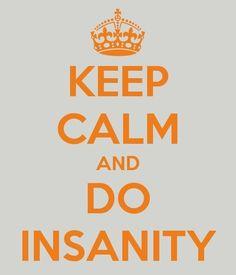 KEEP CALM DO INSANITY
