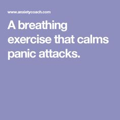A breathing exercise that calms panic attacks.