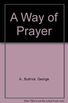 A Way of Prayer by Buttrick, George A., http://www.amazon.com/dp/B000K7O69Y/ref=cm_sw_r_pi_dp_IF6Vsb17X0C8F