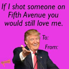 A TRUMP VALENTINE (and nobody loves Trump more than Trump.)