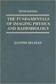 Fundamentals of Imaging Physics and Radiobiology / Edition 9 by Joseph Selman Download