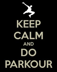 Keep calm and do parkour.