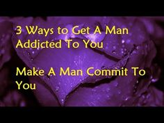 3 Ways to Get A Man Addicted To You