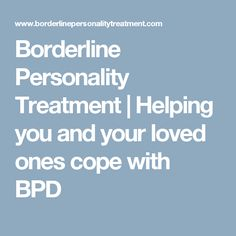 Borderline Personality Treatment | Helping you and your loved ones cope with BPD