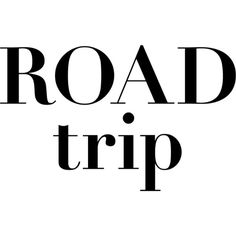 Road Trip text ❤ liked on Polyvore featuring text, quotes, print, travel, graphics, filler, phrase and saying