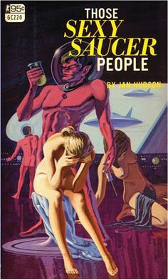 The Sexy Saucer People - sci-fi pulp Ufo, Art Pulp, Science Fiction, Pseudo Science, Pulp Fiction Book, Pulp Magazine, Sci Fi Books, Retro Futurism, Sci Fi Fantasy