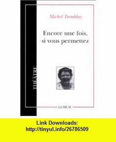 Encore une fois, si vous permettez Comedie en un acte (Theatre) (9782760903661) Michel Tremblay , ISBN-10: 2760903664  , ISBN-13: 978-2760903661 ,  , tutorials , pdf , ebook , torrent , downloads , rapidshare , filesonic , hotfile , megaupload , fileserve Michel Tremblay, Good Night, Entertainment, Nighty Night, Good Night Wishes, Entertaining