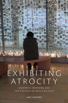 Exhibiting Atrocity: Memorial Museums and the Politics of Past Violence Peace Building, Future Library, New York Museums, Memorial Museum, Sociology, Case Study, Trauma, Past