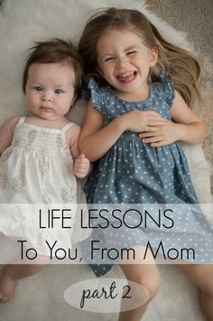 Life Lessons To You, From Mom: Part Two // Life lessons I wish to bestow upon my girls as they grow #lifelessons #sisters #raisinggirls // Momista Beginnings