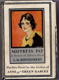 Mistress Pat by Lucy Maud (L. M.) Montgomery - The Sequel to Pat of Silver Bush (Anne of Green Gables, Road to Avonlea)