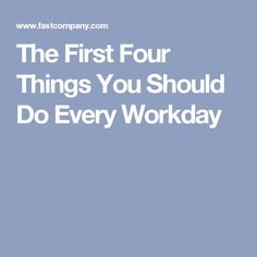 The First Four Things You Should Do Every Workday