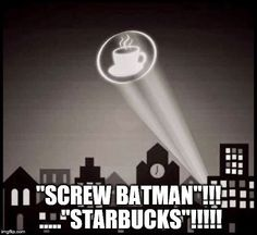 Its a bat-tastic sensation to get geetered in the morning. Get some.  coffeeFIEND/Coffee Junkie