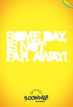 Some day, is not far away! :: www.SoonDay.ch
