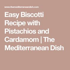 Easy Biscotti Recipe with Pistachios and Cardamom | The Mediterranean Dish