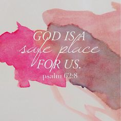 Trust in him at all times; ye people, pour out your heart before him: God is a refuge for us. - Psalm 62:8