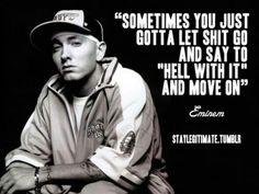 Quote van de beste rapper/songwriter op deze planeet. Hij zegt gewoon vaak hoe het is en hoe je harde situaties in het leven te baas kan.