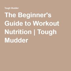 The Beginner's Guide to Workout Nutrition | Tough Mudder