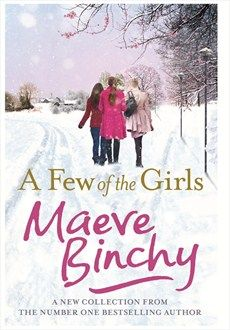 WANT TO READ: a book by an author I love: Maeve Binchy - A Few of the Girls - Orion Publishing Group