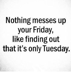 Tuesday meme, its only tuesday, tuesday quotes funny, best funny quotes, funny Work Quotes, Daily Quotes, Quotes To Live By, Me Quotes, Funny Quotes, Tuesday Quotes Funny, Quotes Images, Funny Images, Qoutes